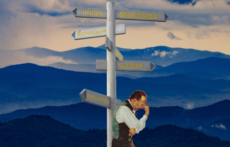 A photo collage of images. A man in period clothing wearing a vest with arms crossed, one hand pinching his nose between his eyes in frustration holding a pair of glasses in the other. He's leaning on a road sign pointing in different directions saying: Union, Secession, Republican, Democrat, Slavery and Abolition. Blue Ridge Mountains in the backround.