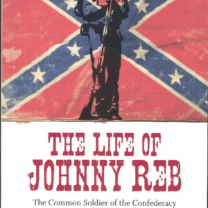 front cover of bell wileys - the life of johnny reb - the classic overview of the rank and file troops of the confederate army