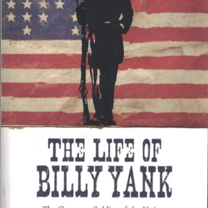 front cover of bell wileys - the life of billy yank - the classic overview of the rank and file troops of the union army