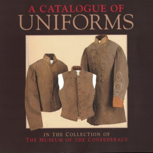 front cover of - a catalogue of uniforms in the collection of the museum of the confederacy - published in 2000