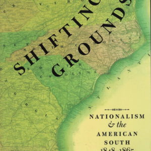 front cover of - shifting grounds - nationalism and the american south 1848 to 1865