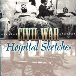 front cover of louisa may alcotts civil war hospital sketches