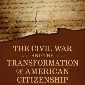 the-civil-war-and-the-transformation-of-american-citizenship