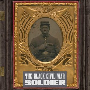 book cover - The Black Civil War Soldier: A Visual History Of Conflict And Citizenship