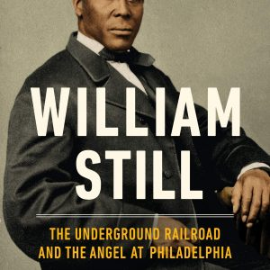 book cover - William Still: The Underground Railroad And The Angel At Philadelphia