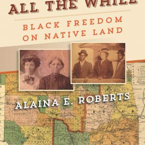 book cover - I've Been Here All The WHile: Black Freedom On Native Land