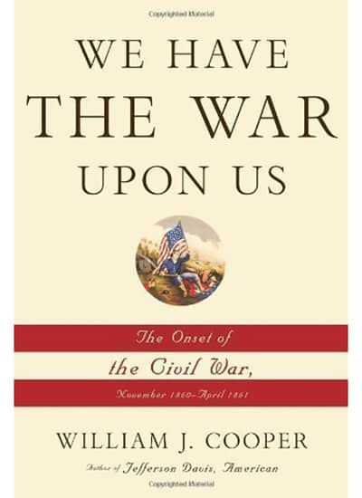 We Have the War Upon Us: The Onset of the Civil War